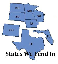 We lend in MN WI IA ND SD CO Fl TX